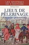 Lieux de pèlerinage et grandes processions : Du Moyen Age à nos jours par Lormier