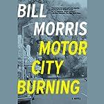 Motor City Burning | Bill Morris