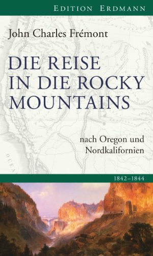Die Reise in die Rocky Mountains: nach Oregon und Nordkalifornien. 1842 - 1844 (Edition Erdmann) (German Edition) (Reisen Fremont)