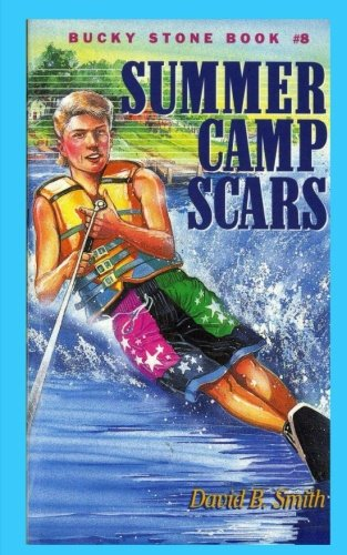 Bucky Stone #8: Summer Camp Scars (Bucky Stone Adventures) (Volume 8) ebook