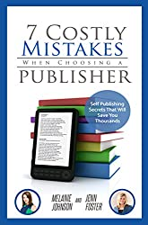 7 Costly Mistakes  When Choosing a Publisher: Self Publishing Secrets That Will Save  You Thousands