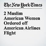 2 Muslim American Women Ordered off American Airlines Flight | Christine Hauser