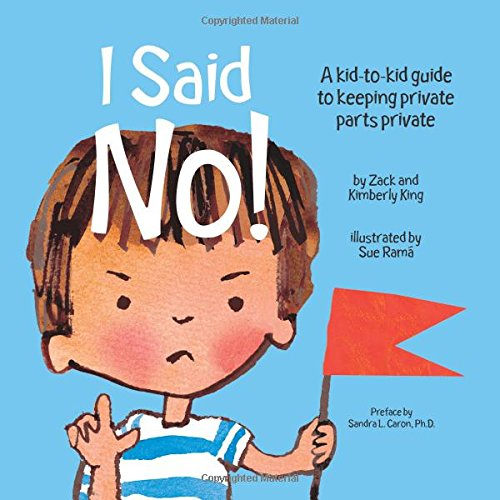 I Said No! A Kid-to-kid Guide to Keeping Private Parts Priva