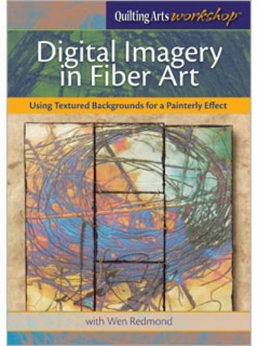 Digital Imagery in Fiber Art: Using Textured Backgrounds for a Painterly Effect (Textured Effect)