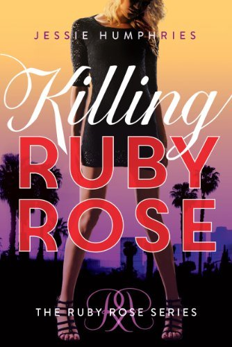 Killing Ruby Rose (The Ruby Rose Series Book - Ruby Roses