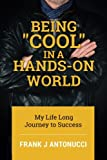img - for Being Cool in a Hands-On World: My Life Long Journey to Success book / textbook / text book