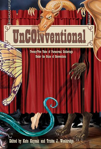 Books : UnCONventional: Twenty-Two Tales of Paranormal Gatherings Under the Guise of Conventions