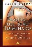 El manual del sexo iluminado/ Tutorial of the Illuminated Sex: habilidades sexuales para el amante superior/ Sexual Skills for the Top Lover (Spanish Edition)