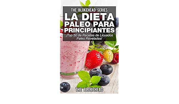 La Dieta Paleo Para Principiantes ¡Top 50 de Recetas de Licuados Paleo Reveladas! eBook: The Blokehead, David Arieta Galván: Amazon.es: Tienda Kindle