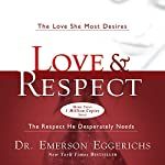 Love and Respect: The Love She Most Desires; the Respect He Desperately Needs | Dr. Emerson Eggerichs