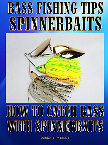 Bass Fishing Tips Spinnerbaits: How to catch bass with spinnerbaits by [Pease, Steve]