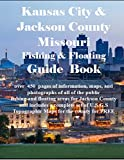 Kansas City and Jackson County Missouri Fishing & Floating Guide Book: Complete fishing and floating information for Jackson County Missouri (Jackson County Missouri Fishing & Floating Guide Books)