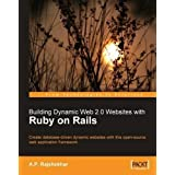 Building Dynamic Web 2.0 Websites with Ruby on Rails: Create database-driven dynamic websites with this open-source web application framework