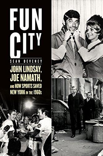 Fun City: John Lindsay, Joe Namath, And How Sports Saved New York In The 1960s