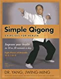 Simple Qigong Exercises for Health, Jwing-Ming Yang, 1594392692