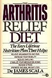 The Arthritis Relief Diet, James Scala, 0452262569