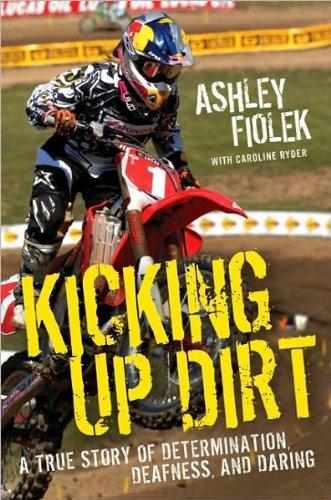 Ashley Fiolek, Caroline Ryder'sKicking Up Dirt: A True Story of Determination, Deafness, Daring [Hardcover](2010)