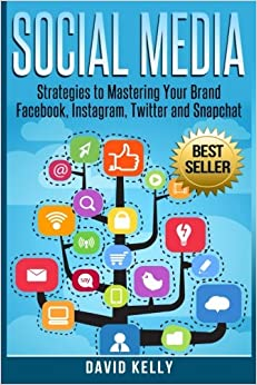 Book Social Media: Strategies To Mastering Your Brand- Facebook, Instagram, Twitter and Snapchat