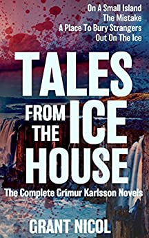 Tales From The Ice House: An Anthology (The Grímur Karlsson Mysteries Book 5) by [Nicol, Grant]