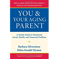 You and Your Aging Parent: A Family Guide to Emotional, Social, Health, and Financial Problems