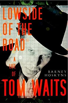 Lowside of the Road: A Life of Tom Waits by [Hoskyns, Barney]