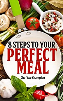 8 Steps To Your Perfect Meal by [Champion, Chef Ace]