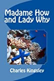 Madame How and Lady Why, Charles Kingsley, 1463735839
