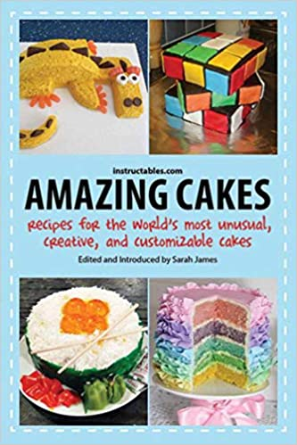 Amazing Cakes Recipes For The Worlds Most Unusual Creative And Customizable Paperback August 1 2013