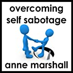 Overcome Self Sabotage: And Dissolve Your Limitations From The Past | Anne Marshall