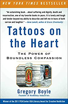 Tattoos on the Heart: The Power of Boundless Compassion by [Boyle, Gregory]