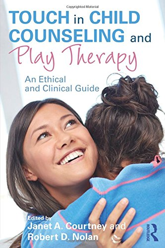 - Touch in Child Counseling and Play Therapy: An Ethical and Clinical Guide