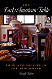 The Early American Table : Food and Society in the New World, Eden, Trudy, 0875803830