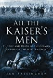 img - for All the Kaiser's Men: The Imperial Army on the Western Front 1914-1918 book / textbook / text book