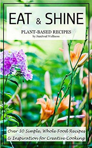Eat & Shine Plant-Based Recipes by Alli Strnad