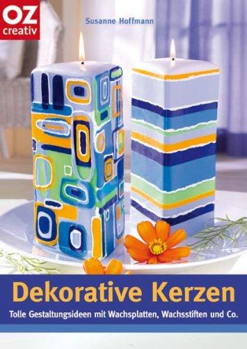Dekorative Kerzen. Tolle Gestaltungsideen mit Wachsplatten, Wachsstifte
