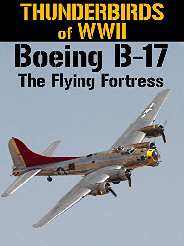 Thunderbirds of WWII: Boeing B-17 - The Flying Fortress (Amazon Thunder Capsules)