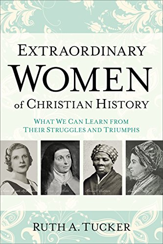 Extraordinary Women of Christian History: What We Can Learn from Their Struggles and Triumphs