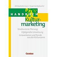 Handbücher Unternehmenspraxis: Handbuch Kulturmarketing: Strukturierte Planung - Erfolgreiche Umsetzung - Innovationen und Trends aus der Kulturszene. Buch