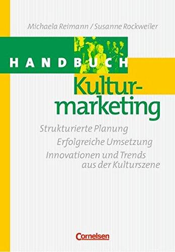 handbcher-unternehmenspraxis-handbuch-kulturmarketing-strukturierte-planung-erfolgreiche-umsetzung-innovationen-und-trends-aus-der-kulturszene-buch