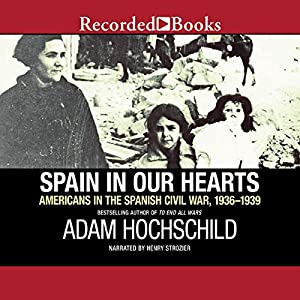 Spain in Our Hearts: Americans in the Spanish Civil War, 1936-1939 Audiobook by Adam Hochschild Narrated by Henry Strozier