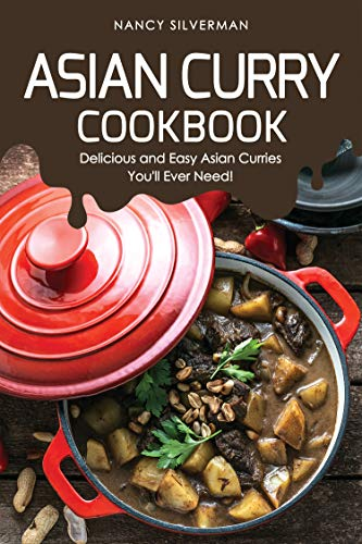 Asian Curry Cookbook: Delicious and Easy Asian Curries You'll Ever Need!