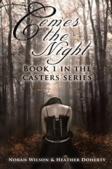 Comes the Night (Casters Book 1) by [Wilson, Norah, Doherty, Heather]