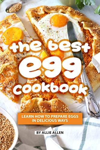 The Best Egg Cookbook: Learn How to Prepare Eggs in Delicious Ways