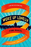 Woke up Lonely, Fiona Maazel, 1555976727