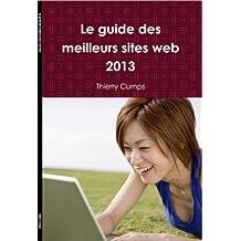 Le guide des meilleurs sites web 2013 (French Edition)