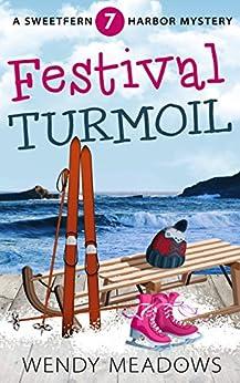 Festival Turmoil (Sweetfern Harbor Mystery Book 7) by [Meadows, Wendy]