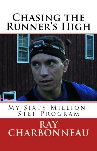 Chasing the Runner's High by Ray Charbonneau (2010-10-12)