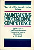 Maintaining Professional Competence : Approaches to Career Enhancement, Vitality and Success Throughout a Work Life, Willis, Sherry L. and Dubin, Samuel S., 1555422276
