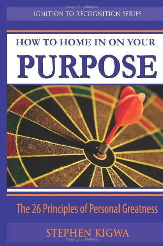 Read Online How to home in on your purpose: The 26 Principles of personal Greatness pdf