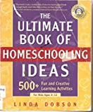 img - for The Ultimate Book of Homeschooling Ideas: 500+ Fun and Creative Learning Activities for Kids Ages 3-12 (Prima Home Learning Library) [Paperback] [2002] (Author) Linda Dobson book / textbook / text book